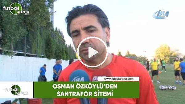 'Osman Özköylü'den santrafor sitemi