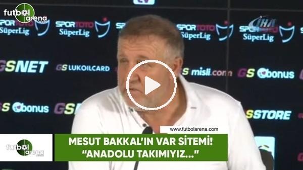 """Mesut Bakkal'ın VAR sitemi! """"Anadolu takımıyız..."""""""