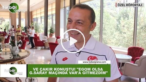 """Cüneyt Çakır, FutbolArena'ya konuştu: """"Egom olsa Galatasaray maçında VAR'a gitmezdim"""""""