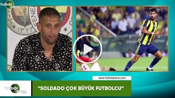"""Slimani: """"Soldado çok büyük futbolcu"""""""