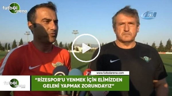 """'Susic: """"Rizespor'u yenmek için elimizden geleni yapmak zorundayız"""""""
