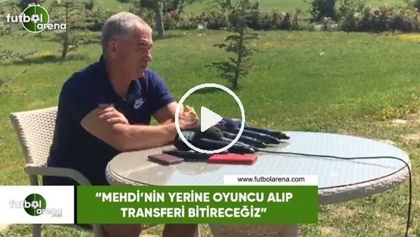 """Rıza Çalımbay: """"Mehdi'nin yerine oyuncu alıp transferi kapatacağız"""""""