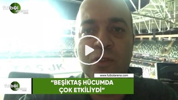 """Çağdaş Sevinç: """"Beşiktaş hücumda çok etkiliydi"""""""