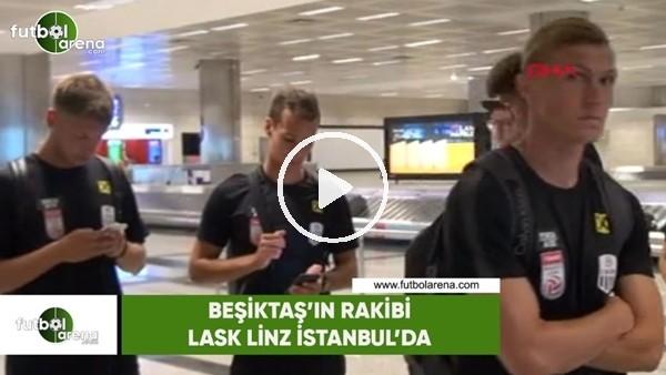 Beşiktaş'ın rakibi LASK Linz İstanbul'da