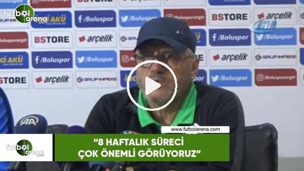 """'Mustafa Reşit Akçay: """"8 haftalık süreci çok önemli görüyoruz"""""""