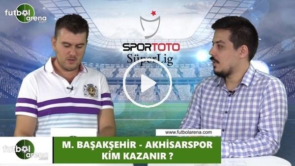 'Başakşehir - Akhisarspor maçını kim kazanır?