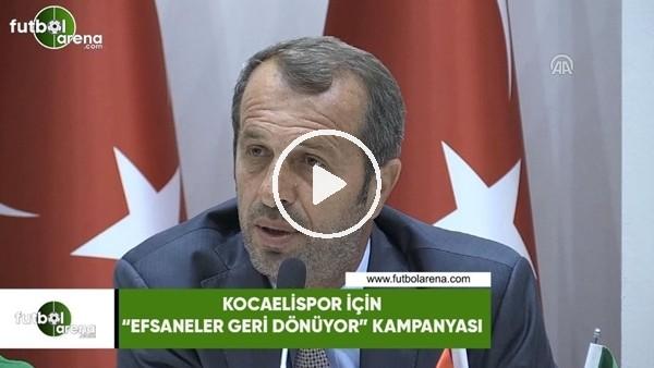 """'Kocaelispor için """"Efsane Geri Dönüyor"""" kampanyası"""