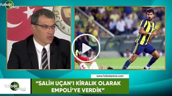"""Damien Comolli: """"Salih Uçan'ı kiralık olarak Empoli'ye verdik"""""""