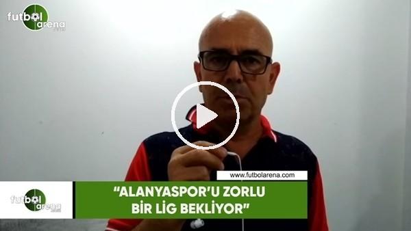 """Ercan Yıldırım: """"Alanyaspor'u zorlu bir lig bekliyor"""""""
