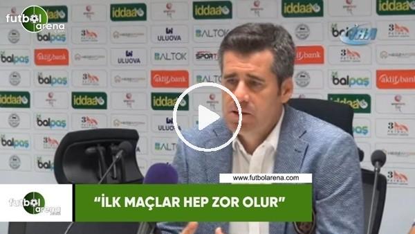 """'Hüseyin Eroğlu: """"İlk maçlar hep zor olur"""""""
