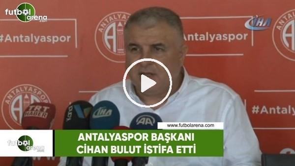 'Antalyaspor Başkanı Cihan Bulut istifa etti