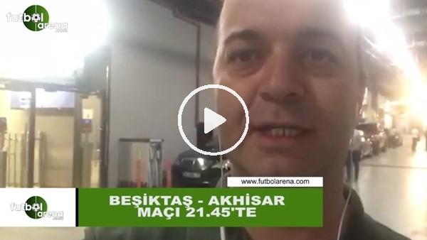 Çağdaş Sevinç'ten Beşiktaş - Akhisarspor maçı öncesi değerlendirmeler