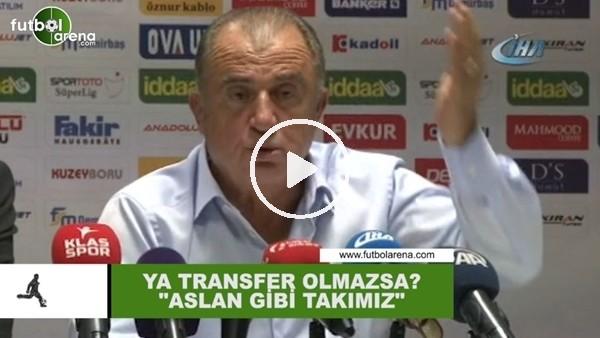 """Fatih Terim'den transfer sorusuna yanıt: """"Aslan gibi takımız"""""""