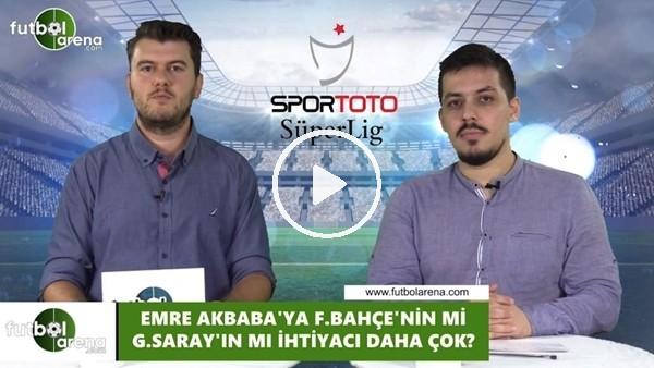 Emre Akbaba'ya Fenerbahçe'nin mi, Galatasaray'ın mı ihtiyacı daha çok?