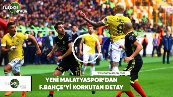 Yeni Malatyaspor'dan Fenerbahçe'yi korkutan detay