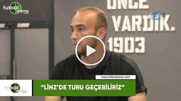 """Doğan Erdoğan: """"Linz'de turu geçebiliriz"""""""