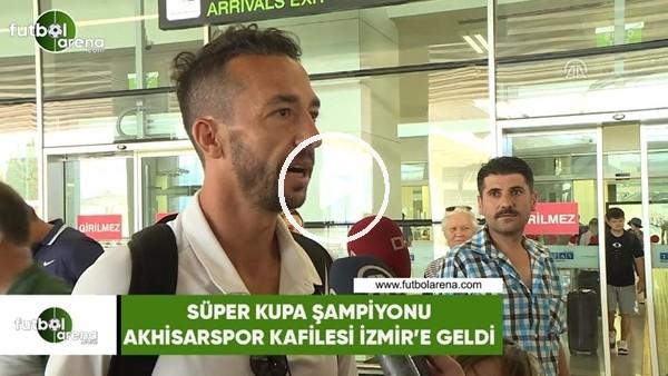 Süper Kupa şampiyonu Akhisarspor kafilesi İzmir'e geldi