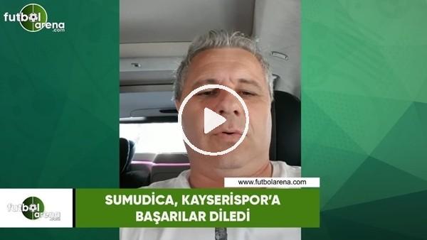 Sumudica, Kayserispor'a başarılar diledi