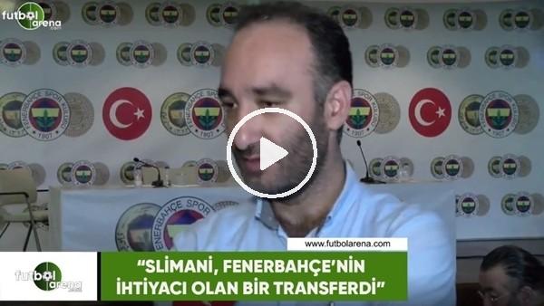 """İrfan Yirmibeş: """"Slimani, Fenerbahçe'nin ihtiyacı olan bir transferdi"""""""
