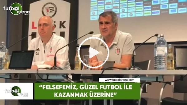 """Şenol Güneş: """"Felsefemiz, güzel futbol ile kazanmak üzerine"""""""
