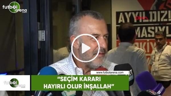 "Ahmet Ürkmegil: ""Seçim kararı hayırlı olur inşallah"""