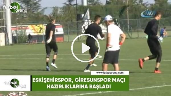 Eskişehirspor, Giresunspor maçının hazırlıklarına başladı