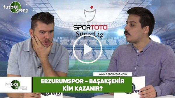 'Erzurumspor - Başakşehir maçını kim kazanır?