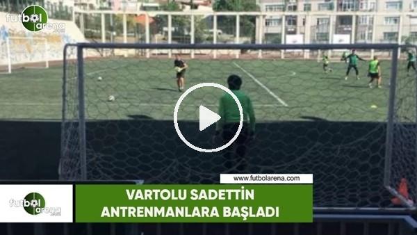 Vartolu Sadettin, Vefaspor ile antrenmanlara başladı