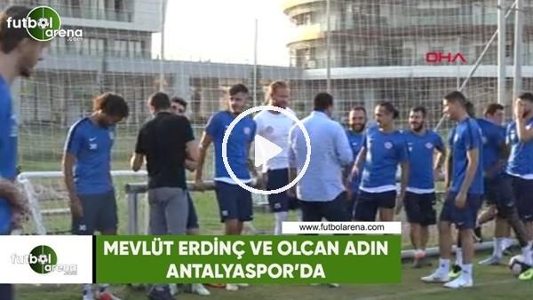 'Mevlüt Erdinç ve Olcan Adın, Antalyaspor'da!