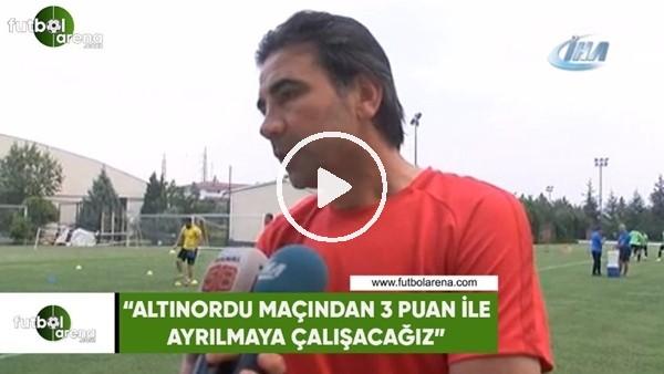 """'Osman Özköylü: """"Altınordu maçından 3 puan ile ayrımaya çalışacağız"""""""