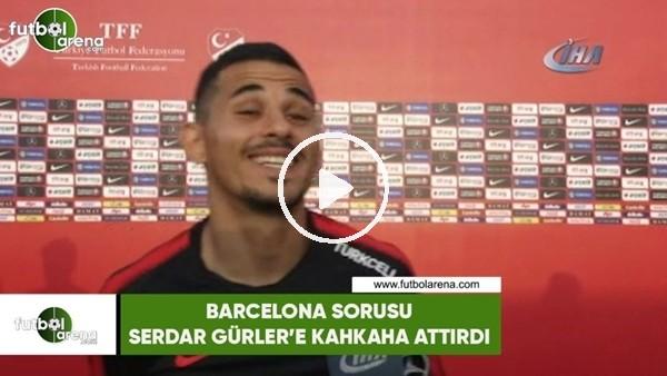 Barcelona sorusu Serdar Gürler'e kahkaha attırdı