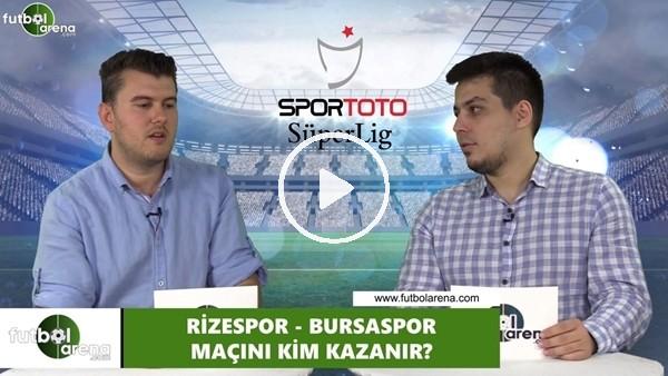 'Çaykur Rizespor - Bursaspor maçını kim kazanır?