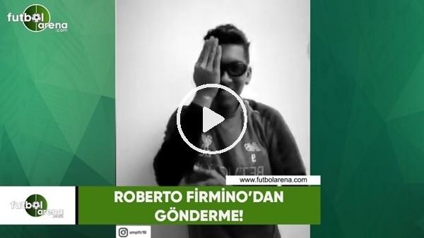 'Roberto Firmino'dan gönderme!