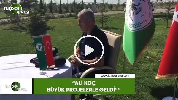 """'Rıza Çalımbay: """"Ali Koç büyük projelerle geldi"""""""