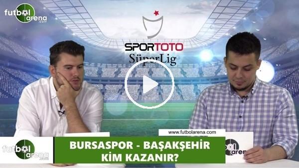 'Bursaspor - Başakşehir maçını kim kazanır?