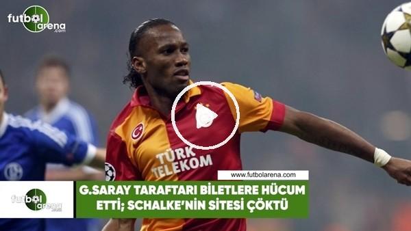 'Galatasaray taraftarı biletlere hücum etti, Schalke'nin sitesi çöktü