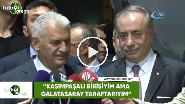 "'Binali Yıldırım: ""Kasımpaşalı birisiyim ama Galatasaray taraftarıyım"""