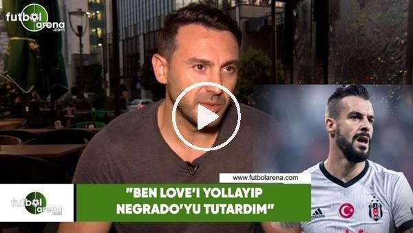 """'Ahmet Dursun: """"Ben olsam Vagner Love'ı yollayıp Negredo'yu tutardım"""""""