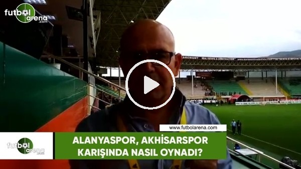 'Alanyaspor, Akhisarspor karşısından nasıl oynadı?
