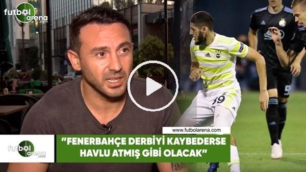 """'Ahmet Dursun: """"Fenerbahçe derbiyi kaybederse havlu atmış gibi olacak"""""""