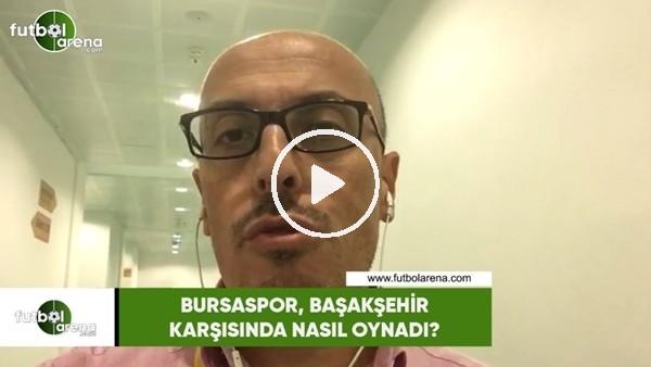'Bursaspor, Başakşehir karşısında nasıl oynadı?