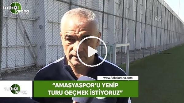 """'Rıza Çalımbay: """"Amasyaspor'u yenip turu geçmek istiyoruz"""""""