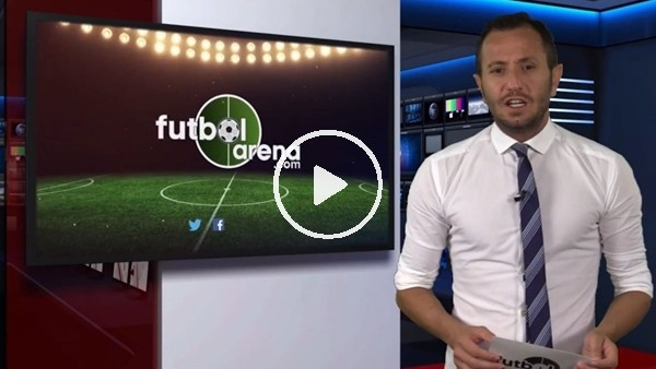 'FutbolArena haber turu (21 Eylül 2018)