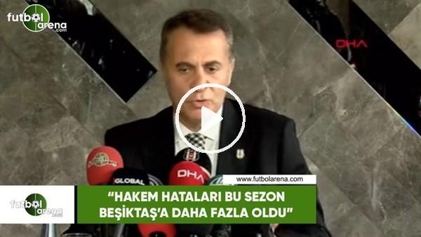 """'Fikret Orman: """"Hakem hataları bu sezon Beşiktaş'a daha fazla oldu"""""""