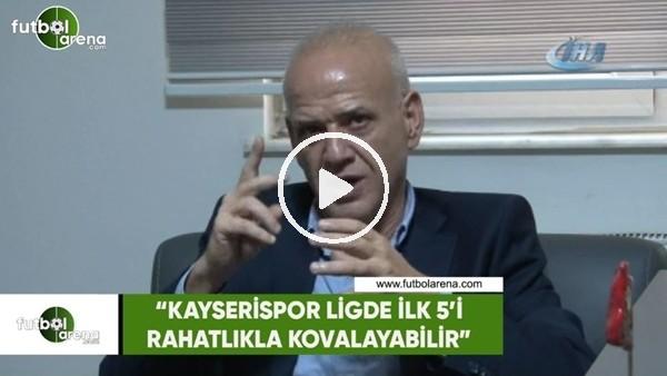 """'Ahmet Çakar: """"Kayserispor ligde ilk 5'i rahatlıkla kovalayabilir"""""""