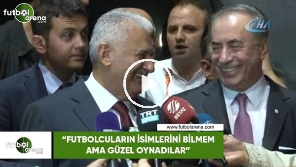 """'Binali Yıldırım: """"Futbolcuların isimlerini bilmem ama güzel oynadılar"""""""