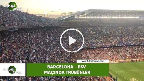 'Barcelona - PSV maçında tribünler