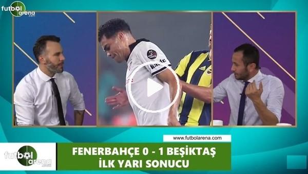'FutbolArena TV'de Fenerbahçe - Beşiktaş derbisi devre arası yorumları