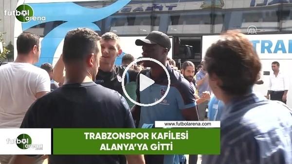 'Trabzonspor kafilesi Alanya'ya gitti
