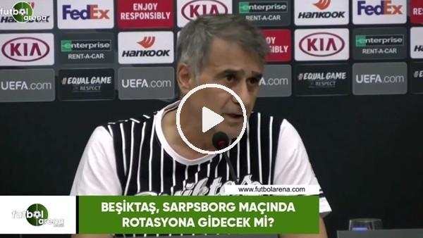 'Beşiktaş, Sarpsborg maçında rostasyona gidecek mi?